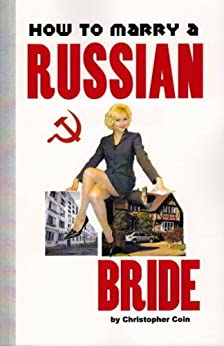 How To Marry A Russian Bride by [Coin, Christopher]