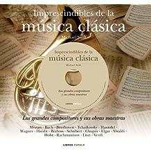 Imprescindibles de la música clásica: Los grandes compositores y sus obras maestras
