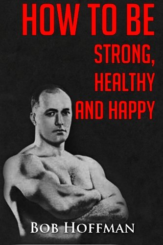 How to be Strong, Healthy and Happy: (Original Version, Restored)