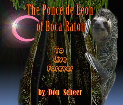 The Ponce de Leon of Boca Raton (To Live Forever) (English Edition)