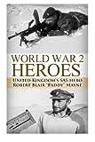 "World War 2 Heroes: WWII United Kingdom's SAS Hero Robert Blair ""Paddy"" Mayne: Volume 8 (The Stories of WWII)"