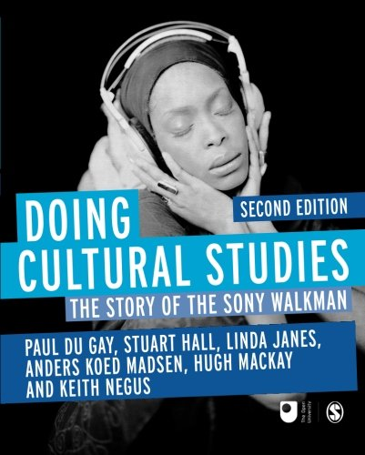 Doing Cultural Studies: The Story of the Sony Walkman (Culture, Media and Identities series)