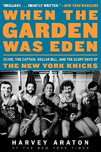 When the Garden Was Eden: Clyde, the Captain, Dollar Bill, and the Glory Days of the New York Knicks por Harvey Araton
