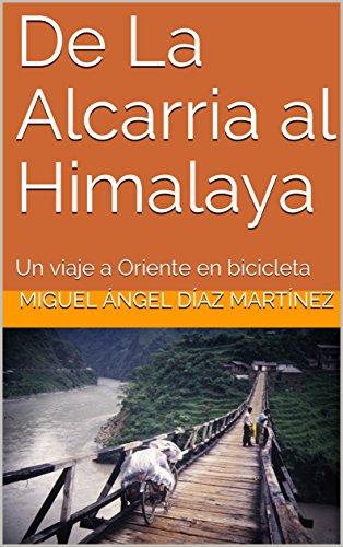 De La Alcarria al Himalaya: Un viaje a Oriente en bicicleta