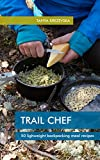 Best Backpacking Meals - TRAIL CHEF: 50 Lightweight Backpacking Meal Recipes Review