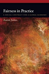Fairness in Practice: A Social Contract For A Global Economy (Oxford Political Philosophy)
