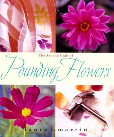 The Art and Craft of Pounding Flowers: No Ink, No Paint, Just a Hammer by Laura Martin (2001-06-04)