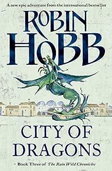 City of Dragons (The Rain Wild Chronicles, Book 3) by [Hobb, Robin]