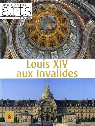Connaissance des Arts, Hors-série N° 516 : Louis XIV aux Invalides par Pascale Bertrand