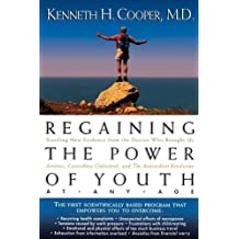 Regaining The Power Of Youth at Any Age: Startling New Evidence from the Doctor Who Brought Us Aerobics, Controlling Cholesterol and the Antioxidant Revolution by Kenneth Cooper (2005-01-19)