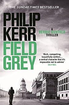 Field Grey: Bernie Gunther Thriller 7 (Bernie Gunther Mystery)
