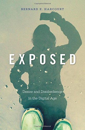 Exposed: Desire and Disobedience in the Digital Age by Bernard E. Harcourt (2015-11-17)