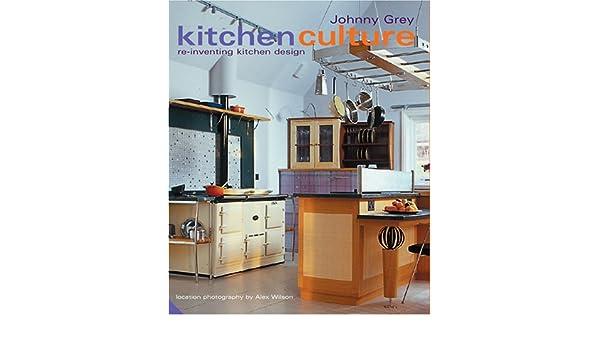 Kitchen Culture: Re Inventing Kitchen Design: Amazon.de: Johnny Grey:  Fremdsprachige Bücher