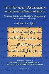 The Book of Ascension: Looking Into the Essential Truths of Sufism: (Mi'raj Al-Tashawwuf Ila Haqa'iq Al-Tasawwuf) a Lexicon of Sufic Terminology