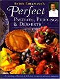 Anton Edelmann's Perfect Pastries, Puddings and Desserts: A stunning collection of delicious receipes for all occasions