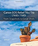 Canon EOS Rebel T6s / T6i (760D / 750D): From Snapshots to Great Shots by Jeff Revell (2015-08-19)