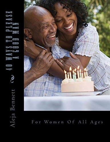40 Ways To Please A Good Man: For Women in Their Forties