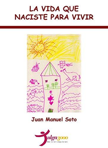 La vida que naciste para vivir por Juan Manuel Soto