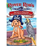 [( Rover Rob's Tales: pt. 1: The Life of a Pirate Dog with Grace O' Malley, the Irish Sea Queen )] [by: Yaelle Byrd] [Nov-2008]