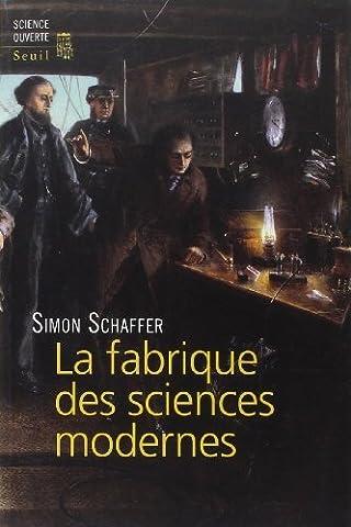 La fabrique des sciences modernes (XVIIe-XIXe siècle) de Simon Schaffer