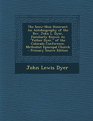 The Snow-Shoe Itinerant: An Autobiography of the Rev. John L. Dyer, Familiarly Known As