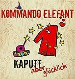 Songtexte von Kommando Elefant - Kaputt, aber glücklich
