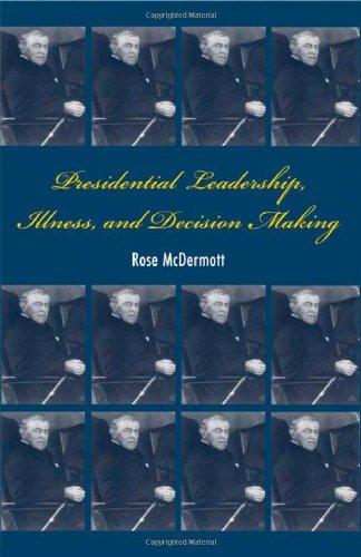 Presidential Leadership, Illness, and Decision Making Hardback
