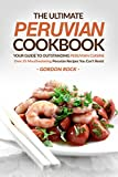 The Ultimate Peruvian Cookbook - Your Guide to Outstanding Peruvian Cuisine: Over 25 Mouthwatering Peruvian Recipes You Can't Resist