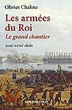 Les armées du roi : Le grand chantier, XVIIe-XVIIIe siècle