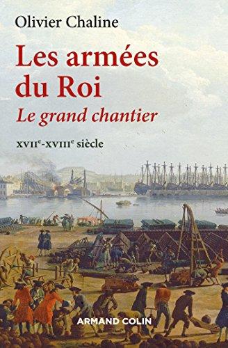 Les armes du Roi - Le grand chantier XVIIe-XVIIIe sicle: Le grand chantier - XVIIe-XVIIIe sicle