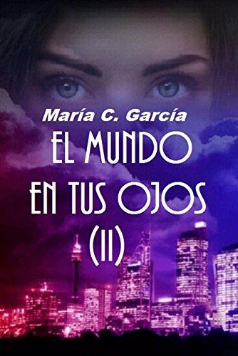 EL MUNDO EN TUS OJOS (2ª PARTE) por María C. García