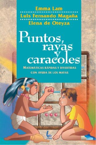 Puntos, Rayas y Caracoles: Matematicas Rapidas y Divertidas Con Ayuda De Los Mayas por Emma Lam