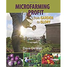 Microfarming for Profit: From Garden to Glory by Dave DeWitt (2015-01-06)