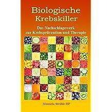 Biologische Krebskiller: Das Nachschlagewerk zur Krebsprävention und Therapie