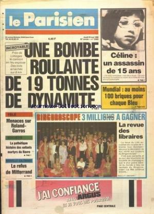 PARISIEN [No 12965] du 22/05/1986 - LA PETITE CELINE ASSASSINEE PAR UN VOISIN DE 15 ANS - UNE BOMBE ROULANTE DE 19 TONNES DE DYNAMITE PRES DE LIMOGES - MENACES SUR ROLAND-GARROS A LA TELE - LA PATHETIQUE HISTOIRE DES ENFANTS MARTYRS DU HAVRE - NOUVELLE-CALEDONIE - LE REFUS DE MITTERRAND
