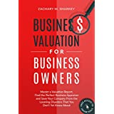 Business Valuation for Business Owners: Master a Valuation Report, Find the Perfect Business Appraiser and Save Your Company from the Looming Disasters That You Don't Yet Know About (English Edition)
