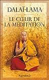 Le coeur de la méditation : Découvrir l'esprit le plus secret. Enseignement sur Les trois mots qui frappent le point vital de Patrul Rinpoché