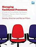 [Managing Facilitated Processes: A Guide for Facilitators, Managers, Consultants, Event Planners, Trainers and Educators] (By: Dorothy Strachan) [published: March, 2009]