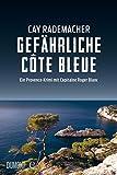 Gefährliche Côte Bleue: Ein Provence-Krimi mit Capitaine Roger Blanc (4) von Cay Rademacher