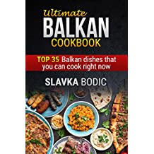 Ultimate Balkan cookbook: TOP 35 Balkan dishes that you can cook right now (Balkan food Book 1) (English Edition)