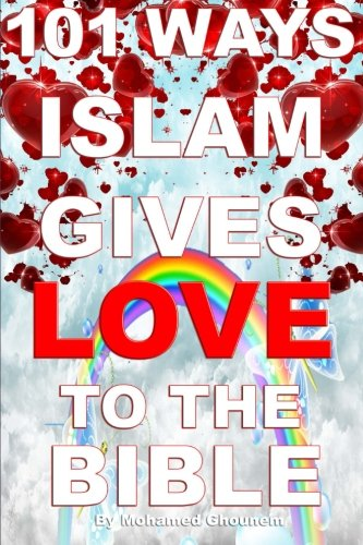101 Ways Islam Gives Love to the Bible: The Muslim View of Christianity - Islam 101