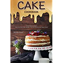 Cake Cookbook: From Icebox to Dump: Most Delicious Cake Recipes That Will Satisfy Your Sweet Tooth (English Edition)