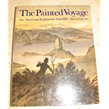 The Painted Voyage: Art, Travel and Exploration, 1564-1875 (Art History) by Michael Jacobs (1995-09-01)