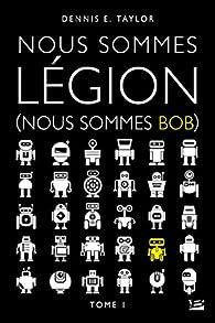 Nous sommes Bob, tome 1 : Nous sommes Légion par Taylor