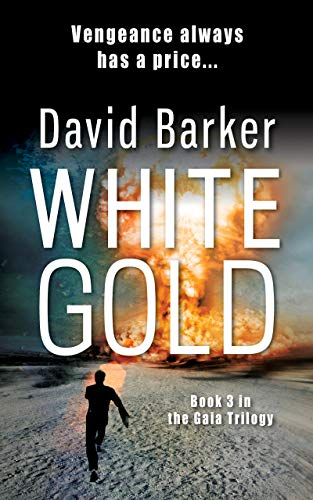 White Gold: A totally gripping international thriller (Gaia Trilogy Book 3) by [Barker, David]