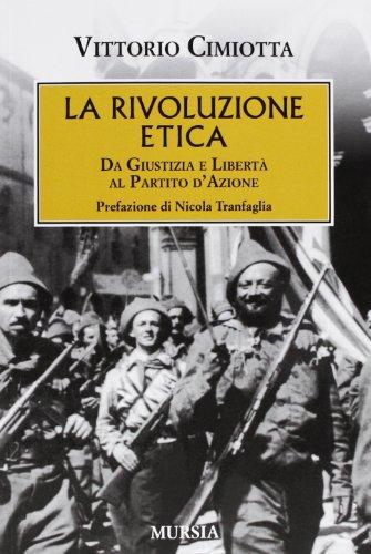 La rivoluzione etica. Da Giustizia e Libertà al Partito d'Azione (Testimonianze fra cronaca e storia) por Vittorio Cimiotta