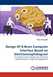 Design Of A Brain Computer Interface Based on Electroencephalogram: A Complete System Design from Hardware Implementation to High Level Application
