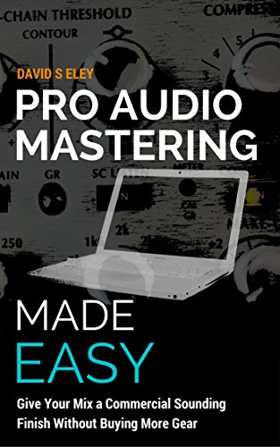Ton-finish (Pro Audio Mastering Made Easy: Give Your Mix a Commercial Sounding Finish Without Buying More Gear (English Edition))