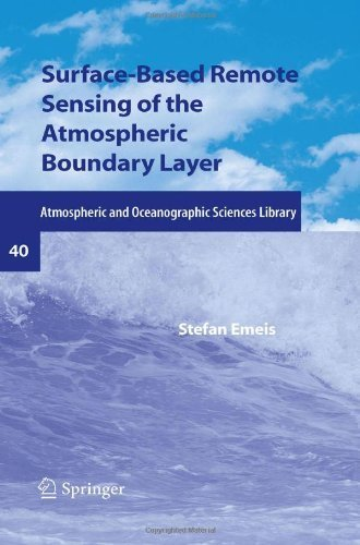 Surface-Based Remote Sensing of the Atmospheric Boundary Layer (Atmospheric and Oceanographic Sciences Library) by Stefan Emeis (2010-09-08)