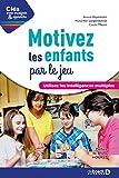 Motivez les enfants par le jeu : Utilisez les intelligences multiples